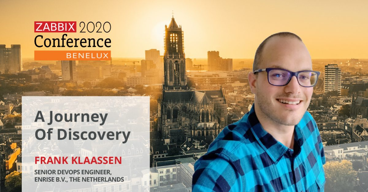 A Journey Of Discovery. Interview with Zabbix Conference Benelux 2020 speaker Frank Klaassen.